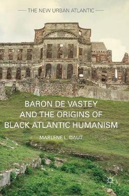 Baron de Vastey and the Origins of Black Atlantic Humanism - The New Urban Atlantic (Hardback)