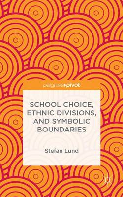 School Choice, Ethnic Divisions, and Symbolic Boundaries (Hardback)