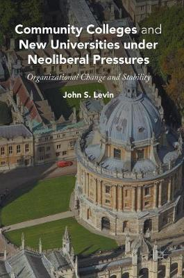Community Colleges and New Universities under Neoliberal Pressures: Organizational Change and Stability (Hardback)