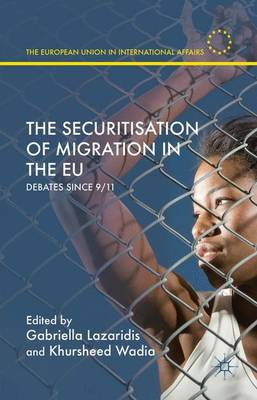 The Securitisation of Migration in the EU: Debates Since 9/11 - The European Union in International Affairs (Hardback)