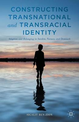 Constructing Transnational and Transracial Identity: Adoption and Belonging in Sweden, Norway, and Denmark (Hardback)