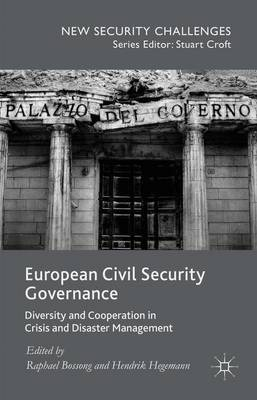 European Civil Security Governance: Diversity and Cooperation in Crisis and Disaster Management - New Security Challenges (Hardback)