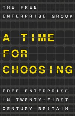 A Time for Choosing: Free Enterprise in Twenty-First Century Britain (Paperback)