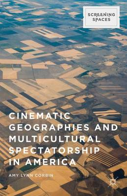 Cinematic Geographies and Multicultural Spectatorship in America - Screening Spaces (Hardback)