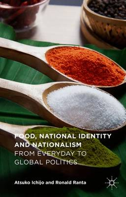 Food, National Identity and Nationalism: From Everyday to Global Politics (Hardback)