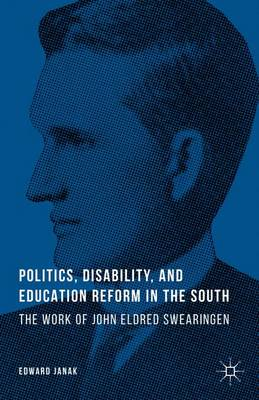 Politics, Disability, and Education Reform in the South: The Work of John Eldred Swearingen (Hardback)