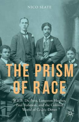 The Prism of Race: W.E.B. Du Bois, Langston Hughes, Paul Robeson, and the Colored World of Cedric Dover (Hardback)