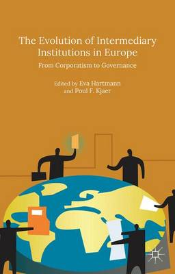 The Evolution of Intermediary Institutions in Europe: From Corporatism to Governance (Hardback)