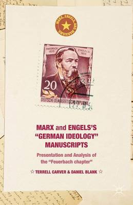 "Marx and Engels's ""German ideology"" Manuscripts: Presentation and Analysis of the ""Feuerbach chapter"" - Marx, Engels, and Marxisms (Hardback)"