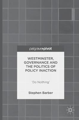 Westminster, Governance and the Politics of Policy Inaction: `Do Nothing' (Hardback)