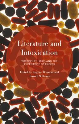 Literature and Intoxication: Writing, Politics and the Experience of Excess (Hardback)