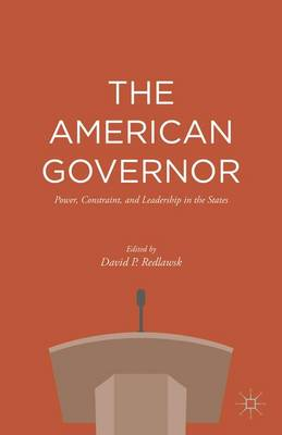 The American Governor: Power, Constraint, and Leadership in The States (Hardback)