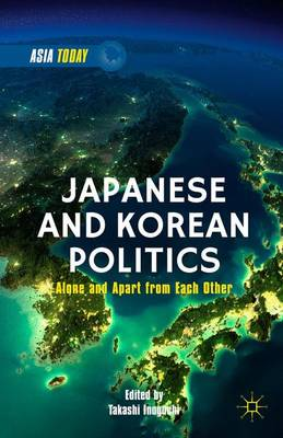 Japanese and Korean Politics: Alone and Apart from Each Other - Asia Today (Hardback)