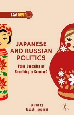 Japanese and Russian Politics: Polar Opposites or Something in Common? (Hardback)