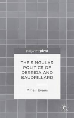 The Singular Politics of Derrida and Baudrillard (Hardback)