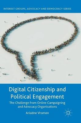 Digital Citizenship and Political Engagement: The Challenge from Online Campaigning and Advocacy Organisations - Interest Groups, Advocacy and Democracy Series (Hardback)