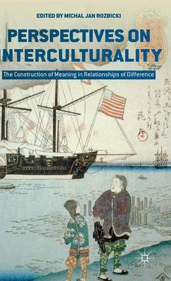 Perspectives on Interculturality: The Construction of Meaning in Relationships of Difference (Hardback)
