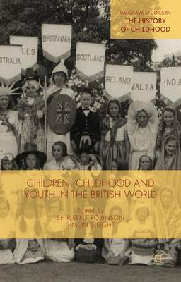 Children, Childhood and Youth in the British World - Palgrave Studies in the History of Childhood (Hardback)