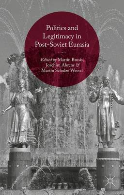 Politics and Legitimacy in Post-Soviet Eurasia (Hardback)