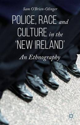 Police, Race and Culture in the 'new Ireland': An Ethnography (Hardback)