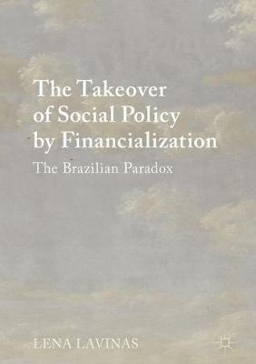 The Takeover of Social Policy by Financialization: The Brazilian Paradox (Hardback)
