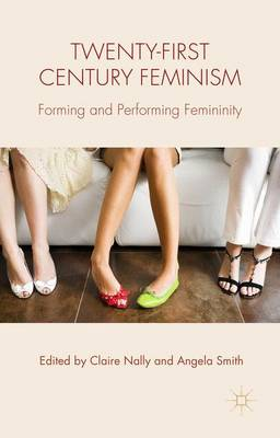 Twenty-first Century Feminism: Forming and Performing Femininity (Hardback)
