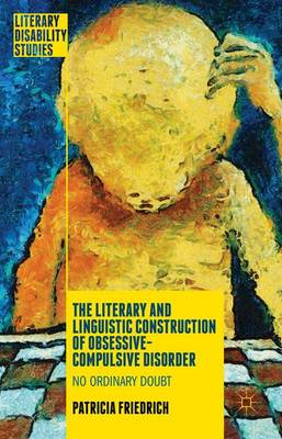 The Literary and Linguistic Construction of Obsessive-Compulsive Disorder: No Ordinary Doubt - Literary Disability Studies (Hardback)