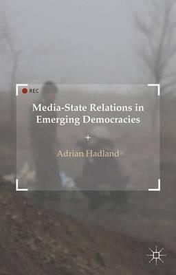 Media-State Relations in Emerging Democracies (Hardback)
