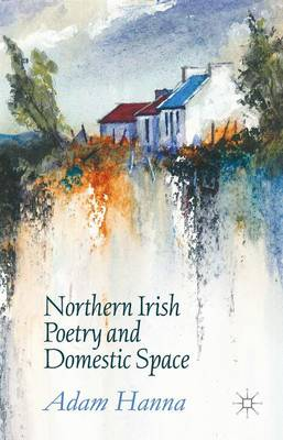 Northern Irish Poetry and Domestic Space (Hardback)
