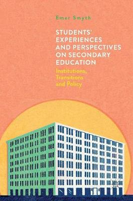 Students' Experiences and Perspectives on Secondary Education: Institutions, Transitions and Policy (Hardback)