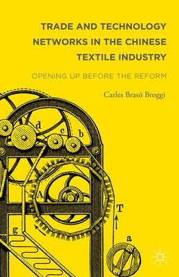 Trade and Technology Networks in the Chinese Textile Industry: Opening Up Before the Reform (Hardback)