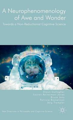 A Neurophenomenology of Awe and Wonder: Towards a Non-Reductionist Cognitive Science - New Directions in Philosophy and Cognitive Science (Hardback)
