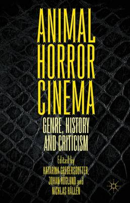 Animal Horror Cinema: Genre, History and Criticism (Hardback)