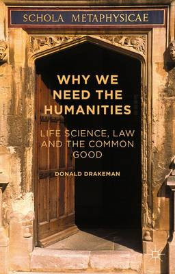 Why We Need the Humanities: Life Science, Law and the Common Good (Hardback)