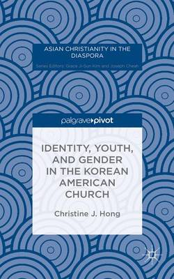Identity, Youth, and Gender in the Korean American Church - Asian Christianity in the Diaspora (Hardback)