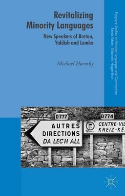 Revitalizing Minority Languages: New Speakers of Breton, Yiddish and Lemko - Palgrave Studies in Minority Languages and Communities (Hardback)
