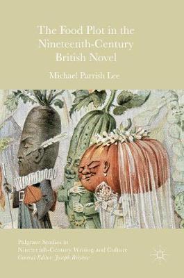 The Food Plot in the Nineteenth-Century British Novel - Palgrave Studies in Nineteenth-Century Writing and Culture (Hardback)