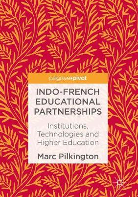 Indo-French Educational Partnerships: Institutions, Technologies and Higher Education (Hardback)