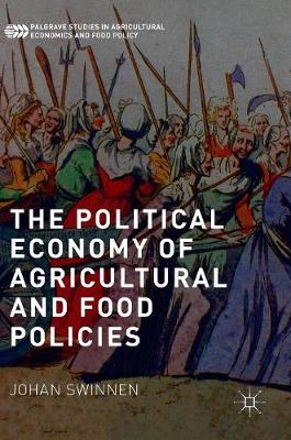 The Political Economy of Agricultural and Food Policies - Palgrave Studies in Agricultural Economics and Food Policy (Hardback)