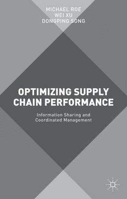 Optimizing Supply Chain Performance: Information Sharing and Coordinated Management (Hardback)