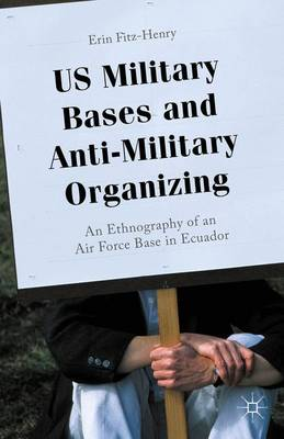 US Military Bases and Anti-Military Organizing: An Ethnography of an Air Force Base in Ecuador (Hardback)