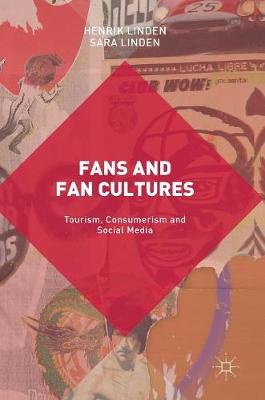 Fans and Fan Cultures: Tourism, Consumerism and Social Media (Hardback)