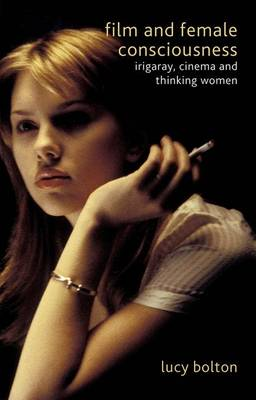 Film and Female Consciousness: Irigaray, Cinema and Thinking Women (Paperback)