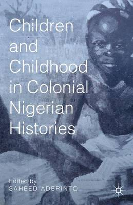 Children and Childhood in Colonial Nigerian Histories (Hardback)