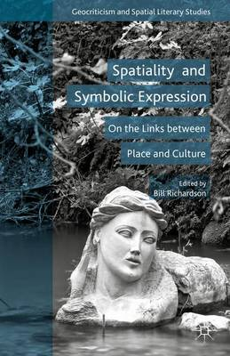 Spatiality and Symbolic Expression: On the Links between Place and Culture - Geocriticism and Spatial Literary Studies (Hardback)