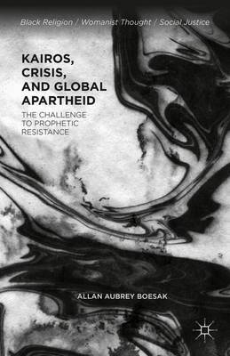 Kairos, Crisis, and Global Apartheid: The Challenge to Prophetic Resistance - Black Religion/Womanist Thought/Social Justice (Paperback)