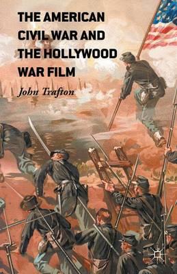 The American Civil War and the Hollywood War Film (Hardback)