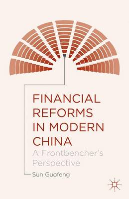 Financial Reforms in Modern China: A Frontbencher's Perspective (Hardback)