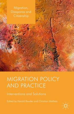 Migration Policy and Practice: Interventions and Solutions - Migration, Diasporas and Citizenship (Hardback)