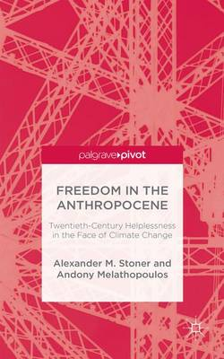 Freedom in the Anthropocene: Twentieth-Century Helplessness in the Face of Climate Change (Hardback)